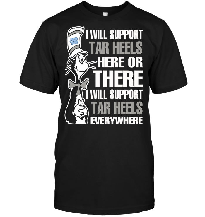 I Will Support Tar Heels Here Or There I Will Support Tar Heels Everywhere