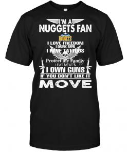 I'm A Denver Nuggets Fan I Love Freedom I Drink Beer I Have Tattoos