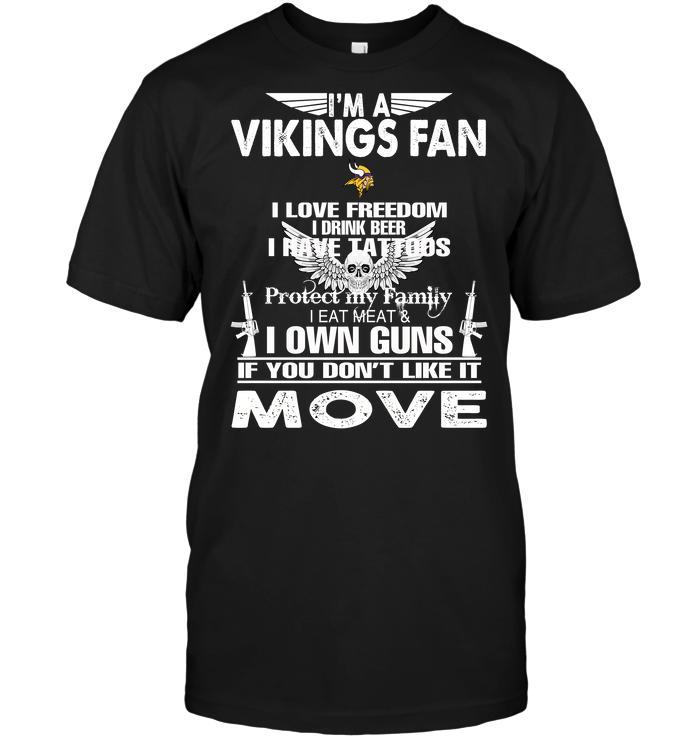 I'm A Minnesota Vikings Fan I Love Freedom I Drink Beer I Have Tattoos