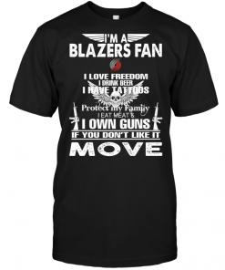 I'm A Portland Trail Blazers Fan I Love Freedom I Drink Beer I Have Tattoos