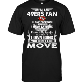 I'm A San Francisco 49ers Fan I Love Freedom I Drink Beer I Have Tattoos