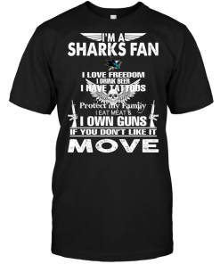 I'm A San Jose Sharks Fan I Love Freedom I Drink Beer I Have Tattoos