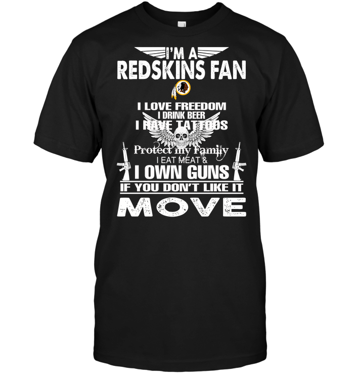 I'm A Washington Redskins Fan I Love Freedom I Drink Beer I Have Tattoos