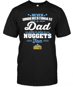 Never Underestimate A Dad Who Is Also A Denver Nuggets Fan