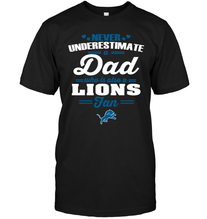 Never Underestimate A Dad Who Is Also A Detroit Lions Fan