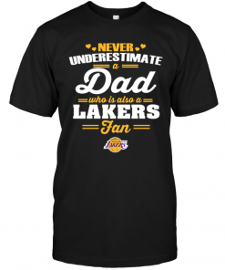 Never Underestimate A Dad Who Is Also A Los Angeles Lakers Fan