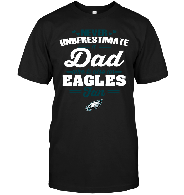 Never Underestimate A Dad Who Is Also A Philadelphia Eagles Fan