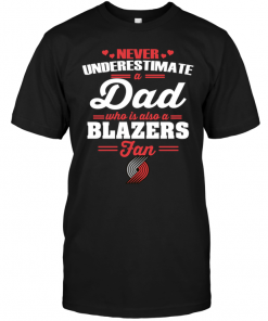 Never Underestimate A Dad Who Is Also A Portland Trail Blazers Fan