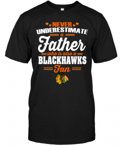 Never Underestimate A Father Who Is Also A Blackhawks Fan
