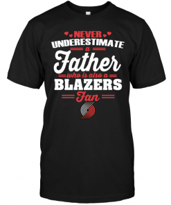 Never Underestimate A Father Who Is Also A Blazers Fan