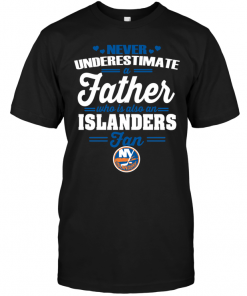 Never Underestimate A Father Who Is Also A Islanders Fan