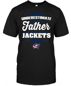 Never Underestimate A Father Who Is Also A Jackets Fan