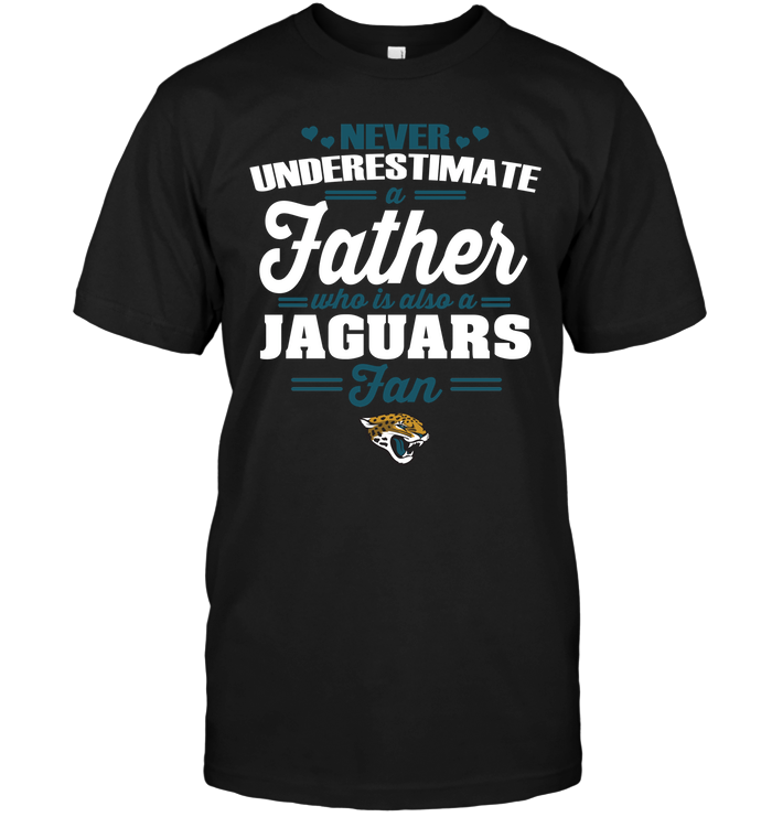 Never Underestimate A Father Who Is Also A Jaguars Fan