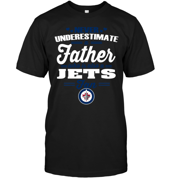 Never Underestimate A Father Who Is Also A Winnipeg Jets Fan