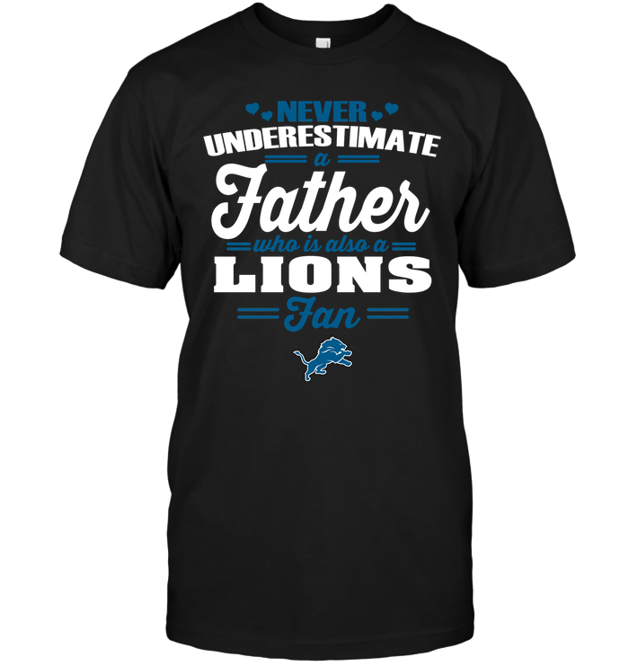 Never Underestimate A Father Who Is Also A Lions Fan