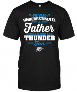 Never Underestimate A Father Who Is Also A Thunder Fan