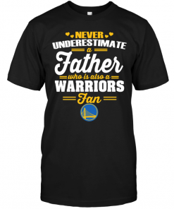 Never Underestimate A Father Who Is Also A Warriors Fan