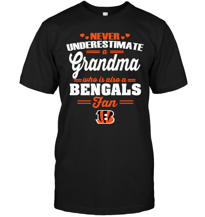 Never Underestimate A Grandma Who Is ANever Underestimate A Grandma Who Is Also A Bengals Fanso A Bengals Fan
