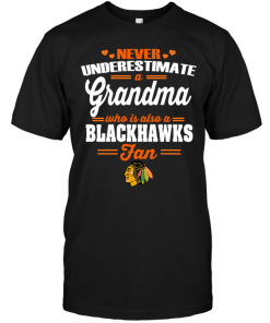 Never Underestimate A Grandma Who Is Also A Blackhawks FanNever Underestimate A Grandma Who Is Also A Blackhawks Fan