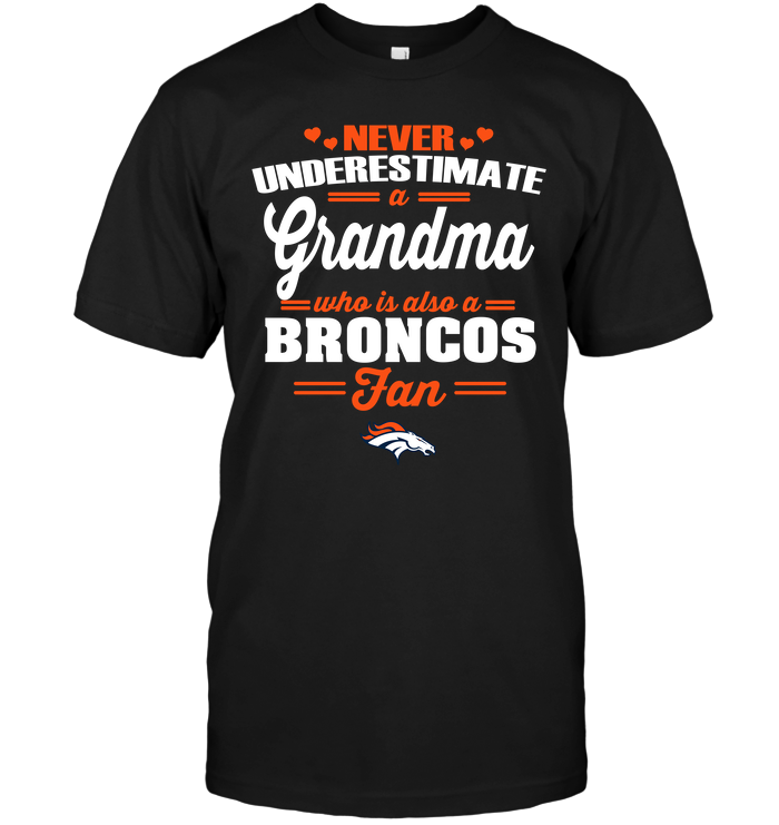 Never Underestimate A Grandma Who Is Also A Broncos Fan