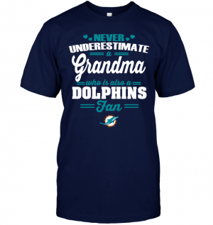Never Underestimate A Grandma Who Is Also A Dolphins Fan