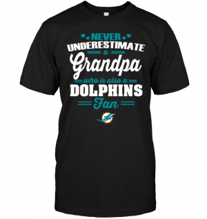 Never Underestimate A Grandpa Who Is Also A Dolphins Fan