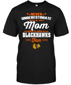 Never Underestimate A Mom Who Is Also A Chicago Blackhawks Fan