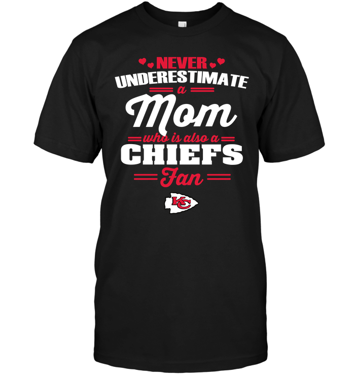 Never Underestimate A Mom Who Is Also A Kansas City Chiefs Fan