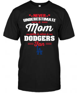 Never Underestimate A Mom Who Is Also A Los Angeles Dodgers Fan