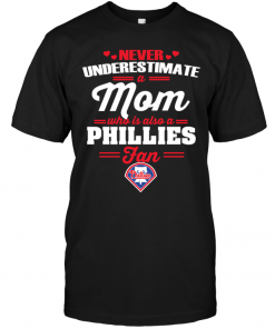 Never Underestimate A Mom Who Is Also A Philadelphia Phillies Fan