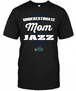 Never Underestimate A Mom Who Is Also An Utah Jazz Fan