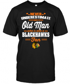Never Underestimate An Old Man Who Is Also A Blackhawks Fan