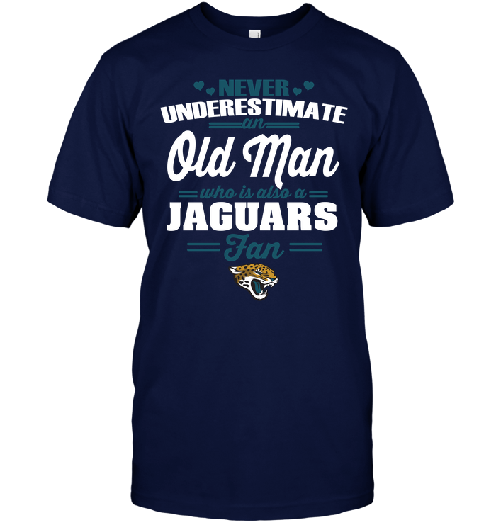 Never Underestimate An Old Man Who Is Also A Jaguars Fan