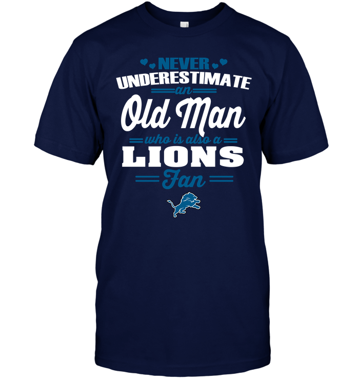 Never Underestimate An Old Man Who Is Also A Lions Fan