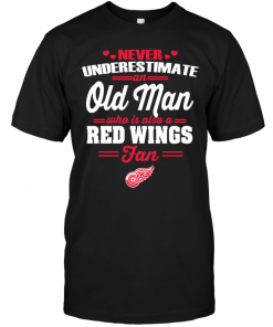 Never Underestimate An Old Man Who Is Also A Red Wings Fan