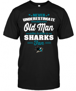 Never Underestimate An Old Man Who Is Also A Sharks FanNever Underestimate An Old Man Who Is Also A Sharks Fan