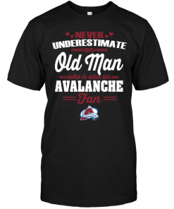 Never Underestimate An Old Man Who Is Also An Avalanche FanNever Underestimate An Old Man Who Is Also An Avalanche Fan