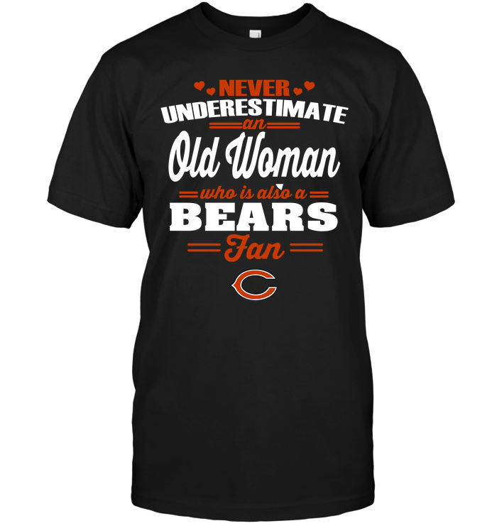 Never Underestimate An Old Woman Who Is Also A Bears Fan