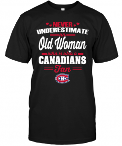 Never Underestimate An Old Woman Who Is Also A Canadians FanNever Underestimate An Old Woman Who Is Also A Canadians Fan