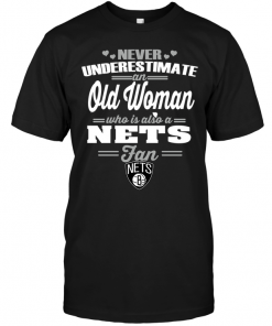 Never Underestimate An Old Woman Who Is Also A Nets FanNever Underestimate An Old Woman Who Is Also A Nets Fan