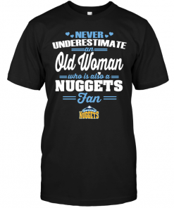Never Underestimate An Old Woman Who Is Also A Nuggets Fan