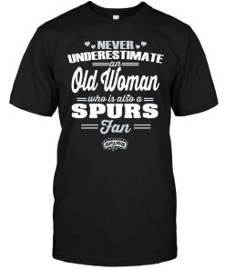 Never Underestimate An Old Woman Who Is Also A Spurs Fan