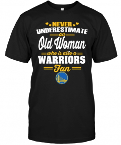 Never Underestimate An Old Woman Who Is Also A Warriors Fan