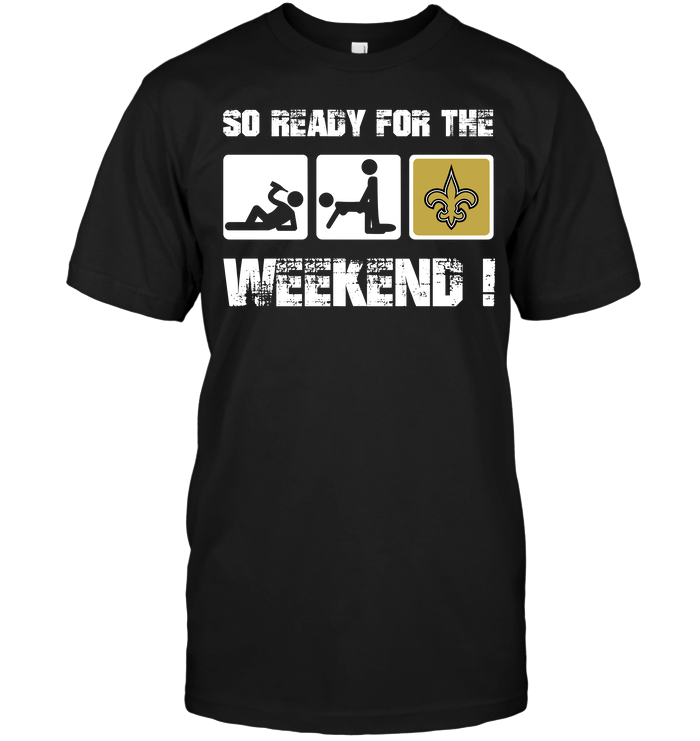New Orleans Saints: So Ready For The Weekend!