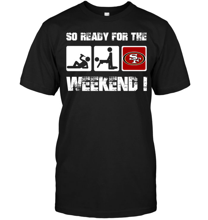 San Francisco 49ers: So Ready For The Weekend !