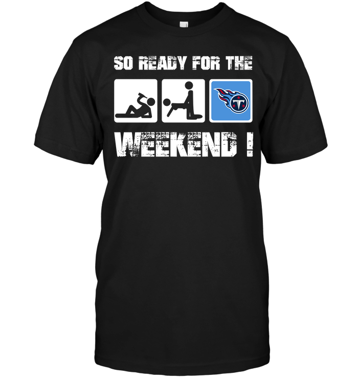 Tennessee Titans: So Ready For The Weekend !