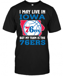 I May Live In Iowa But My Team Is The 76ers