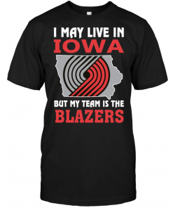 I May Live In Iowa But My Team Is The Blazers