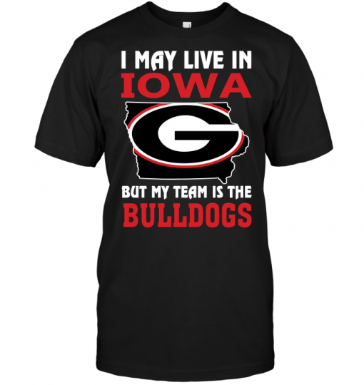 I May Live In Iowa But My Team Is The Bulldogs