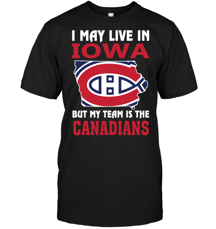 I May Live In Iowa But My Team Is The Canadians